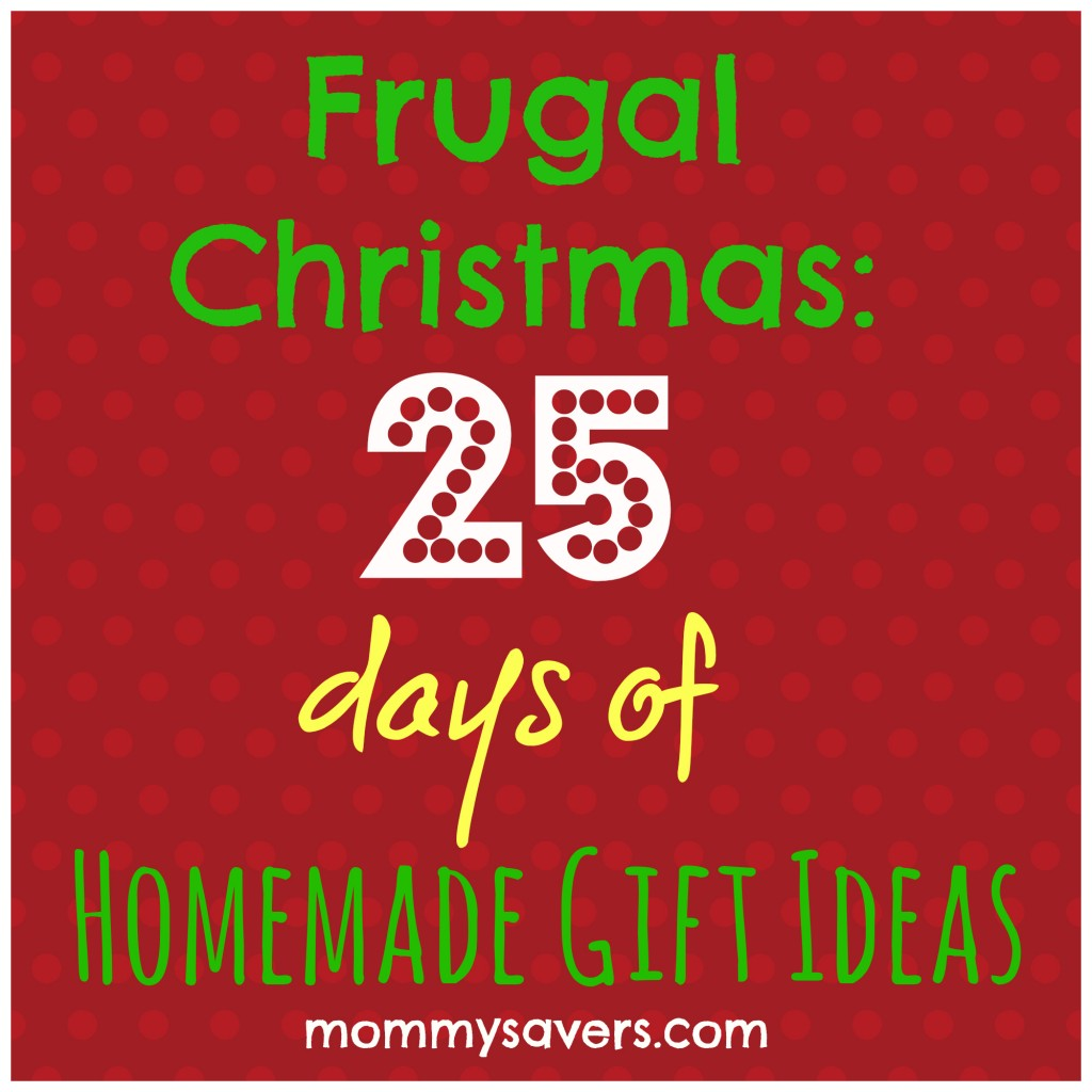 Frugal Christmas: 25 Days of Homemade Gift Ideas - Mommysavers