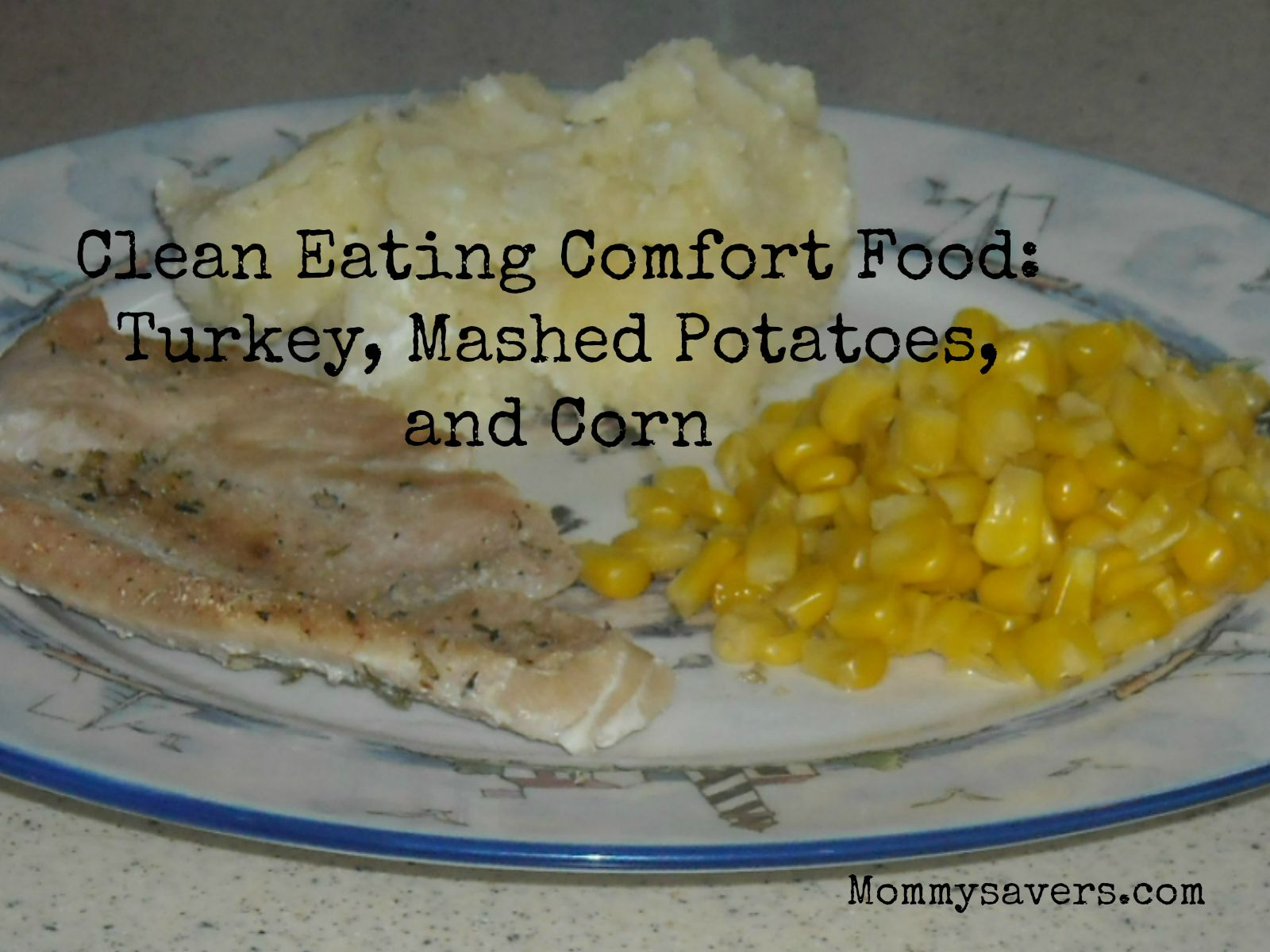 Clean Eating Turkey, Corn and Mashed Potatoes